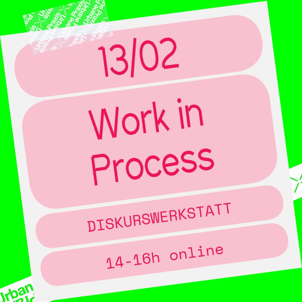 """Erster Termin von """"Work in Process"""", 13. Februar 2021, 14-16 Uhr"""
